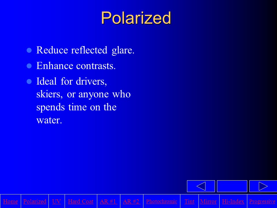 HomeAR #1UVHi-IndexHard CoatPolarizedAR #2 Photochromic TintMirror Progressive UV – Ultra Violet Rays Working and playing outdoors poses the threat of UV exposure.