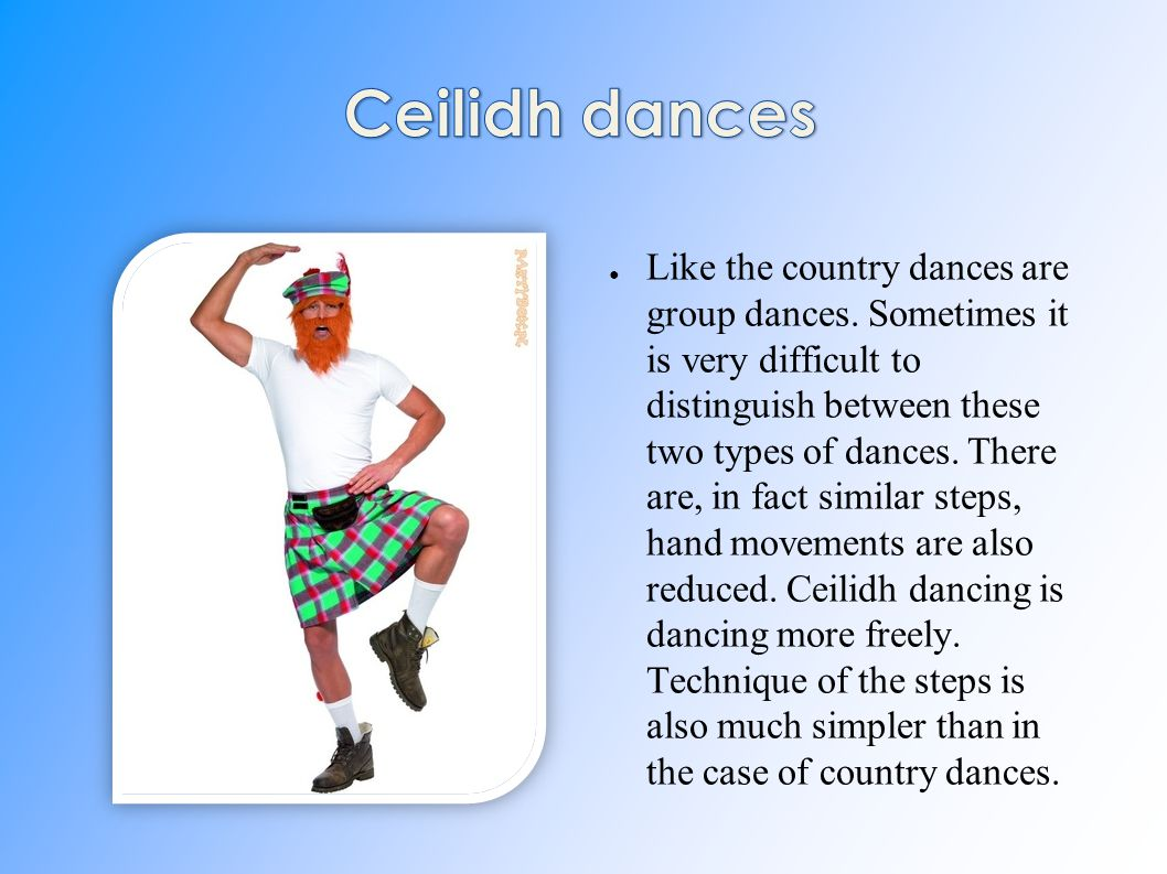 ● Like the country dances are group dances. Sometimes it is very difficult to distinguish between these two types of dances. There are, in fact simila
