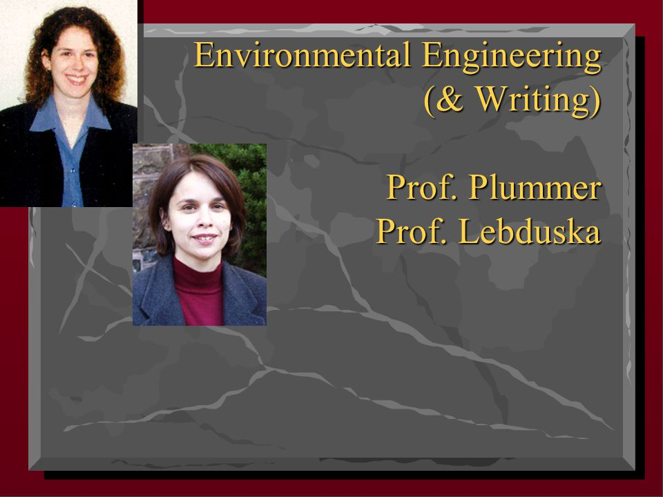 Environmental Engineering (& Writing) Prof. Plummer Prof. Lebduska