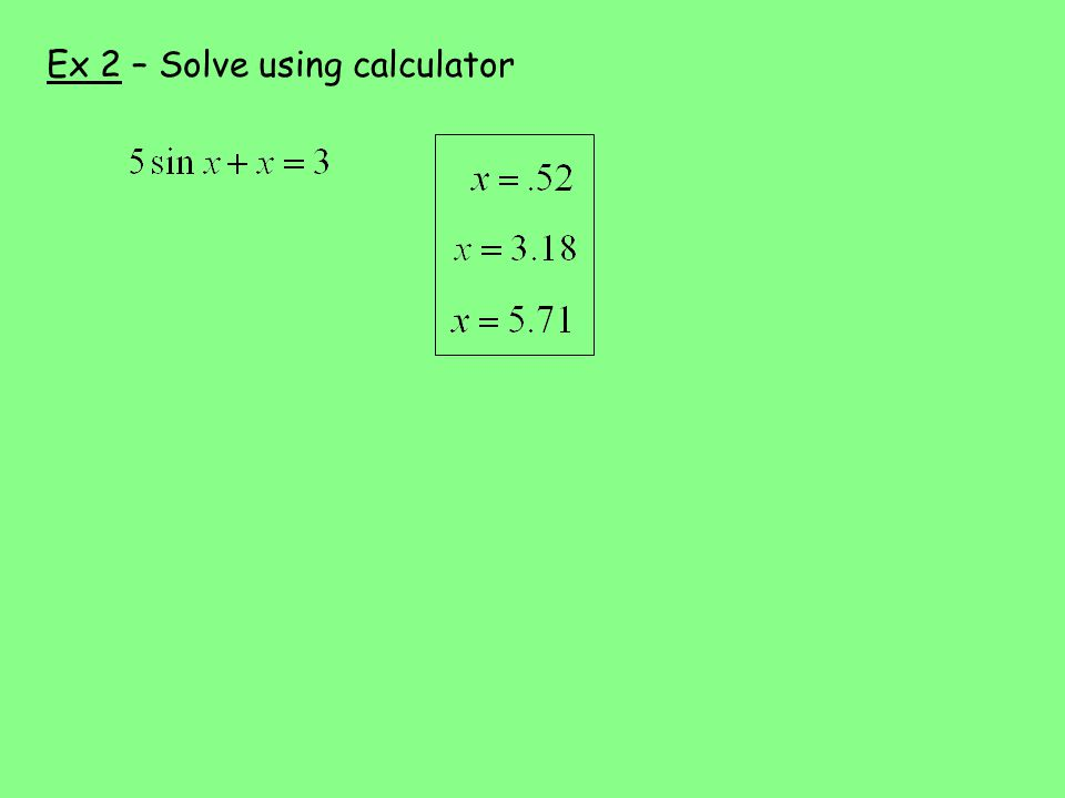 Ex 2 – Solve using calculator
