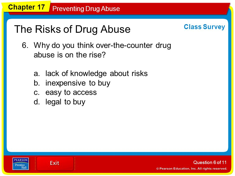 Chapter 17 Preventing Drug Abuse The Risks of Drug Abuse 6.Why do you think over-the-counter drug abuse is on the rise.