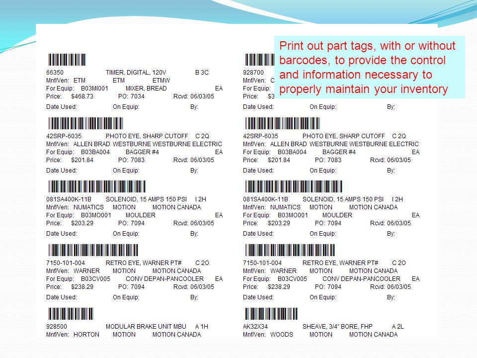 Print out part tags, with or without barcodes, to provide the control and information necessary to properly maintain your inventory