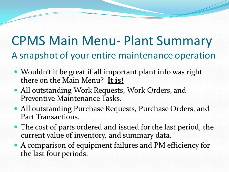 CPMS Main Menu- Plant Summary A snapshot of your entire maintenance operation Wouldn't it be great if all important plant info was right there on the Main Menu.