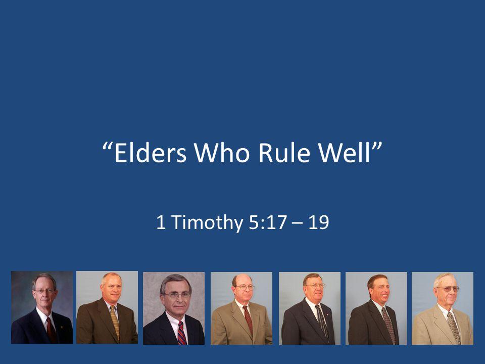 Elders Who Rule Well 1 Timothy 5:17 – 19