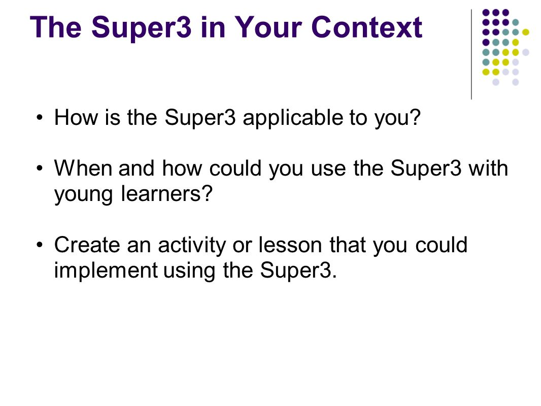 The Super3 in Your Context How is the Super3 applicable to you.