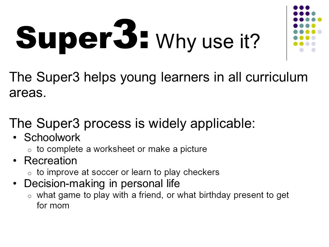 Super 3 to Big 6 Older students will make a smooth transition from Super3 to Big6, a more sophisticated explanation of the problem-solving process: