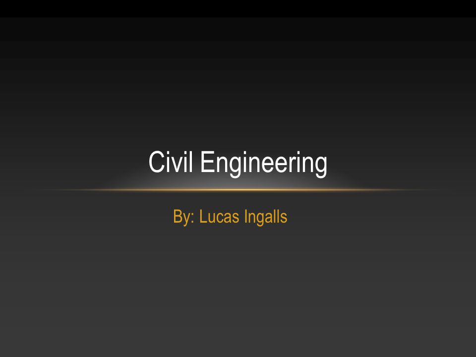 By: Lucas Ingalls Civil Engineering