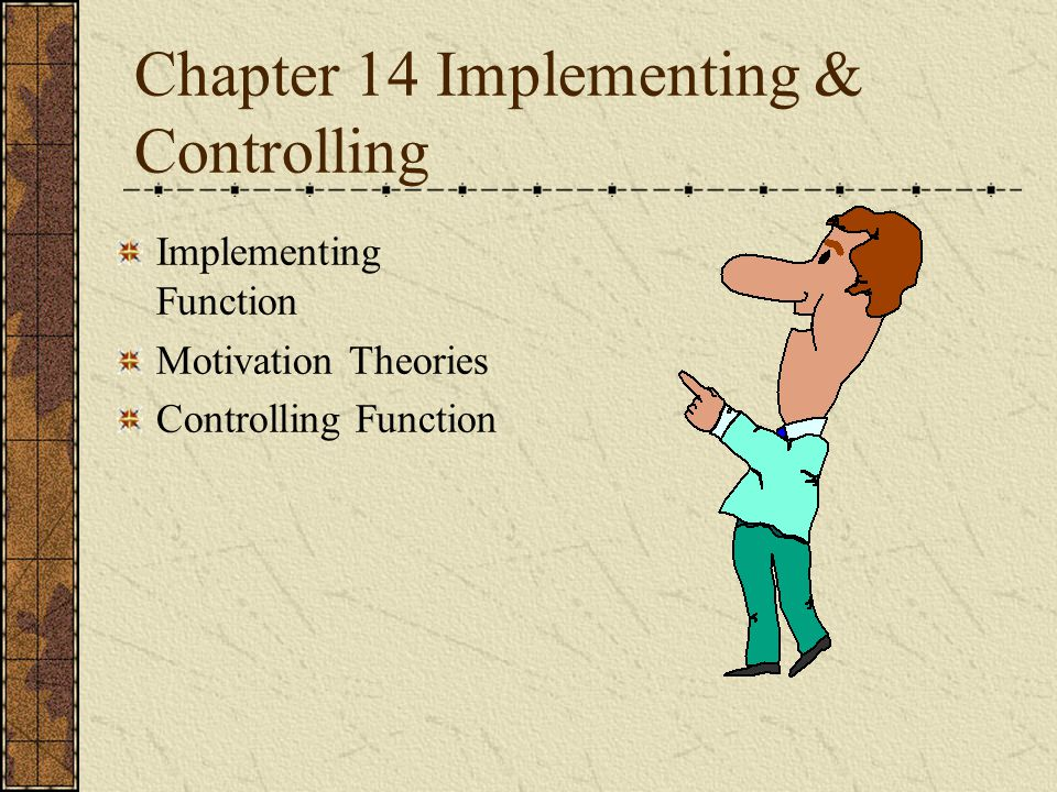 Chapter 14 Implementing & Controlling Implementing Function Motivation Theories Controlling Function