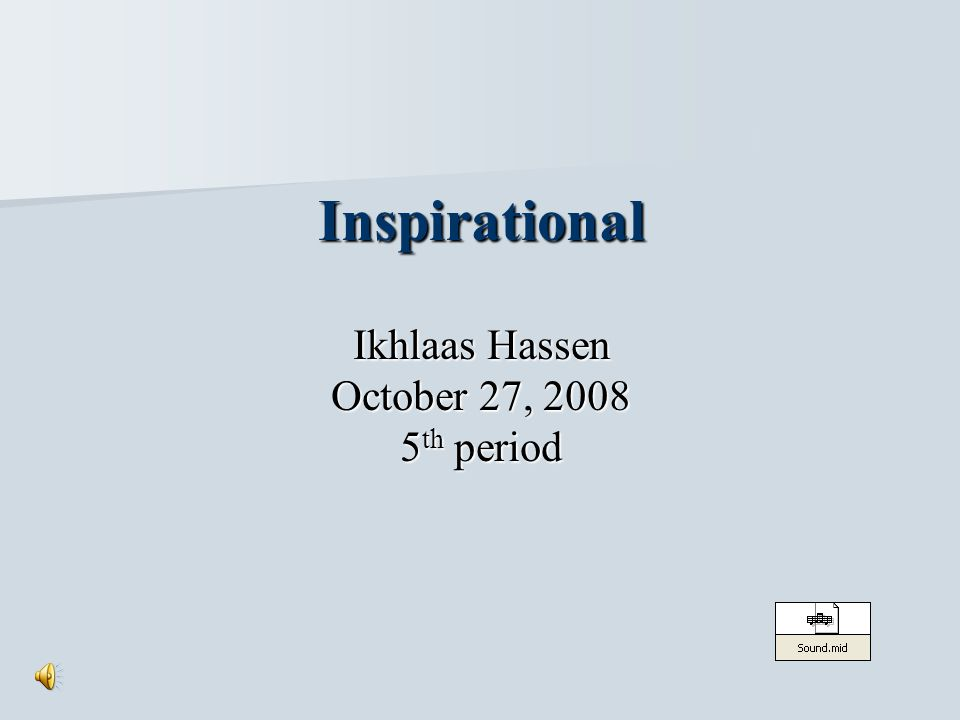 Inspirational Ikhlaas Hassen October 27, 2008 5 th period