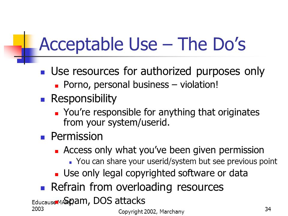 Educause MARC, 2003 Copyright 2002, Marchany 34 Acceptable Use – The Do's Use resources for authorized purposes only Porno, personal business – violation.