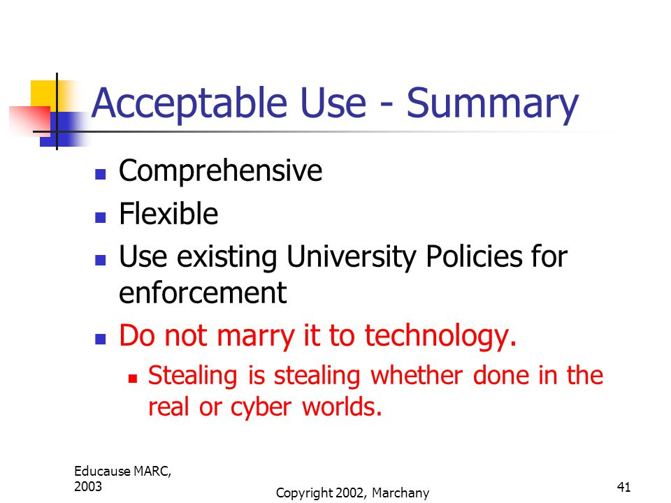 Educause MARC, 2003 Copyright 2002, Marchany 41 Acceptable Use - Summary Comprehensive Flexible Use existing University Policies for enforcement Do not marry it to technology.