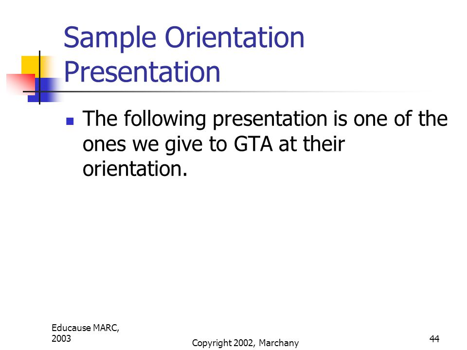 Educause MARC, 2003 Copyright 2002, Marchany 44 Sample Orientation Presentation The following presentation is one of the ones we give to GTA at their orientation.