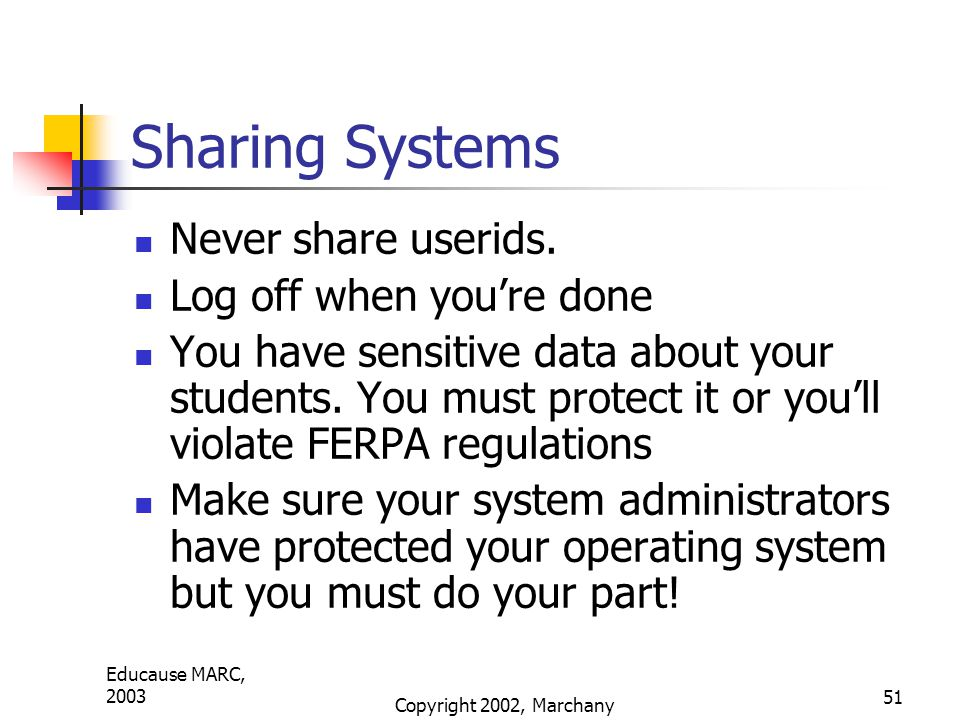 Educause MARC, 2003 Copyright 2002, Marchany 51 Sharing Systems Never share userids.