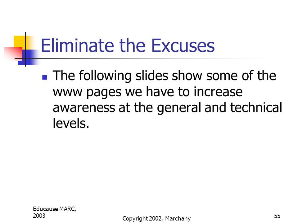 Educause MARC, 2003 Copyright 2002, Marchany 55 Eliminate the Excuses The following slides show some of the www pages we have to increase awareness at the general and technical levels.