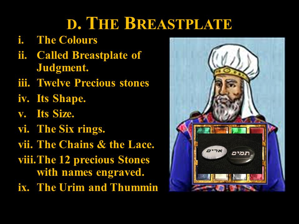 D.T HE B REASTPLATE i.The Colours ii.Called Breastplate of Judgment.