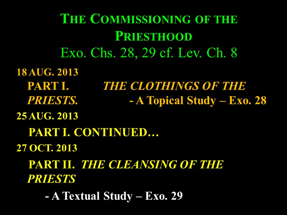 T HE C OMMISSIONING OF THE P RIESTHOOD Exo.Chs. 28, 29 cf.