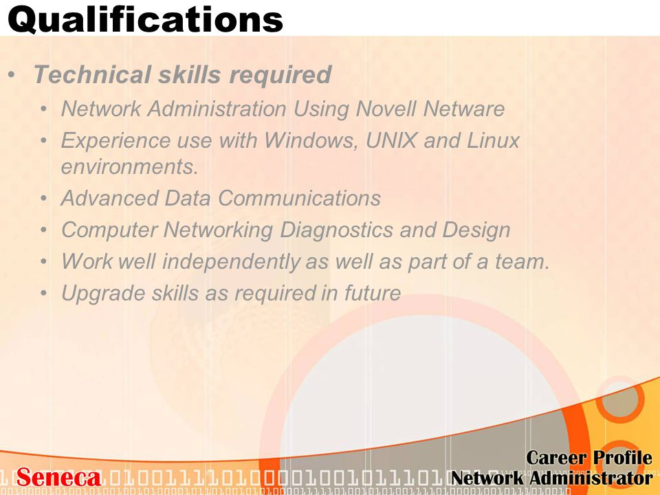 Qualifications Technical skills required Network Administration Using Novell Netware Experience use with Windows, UNIX and Linux environments. Advance