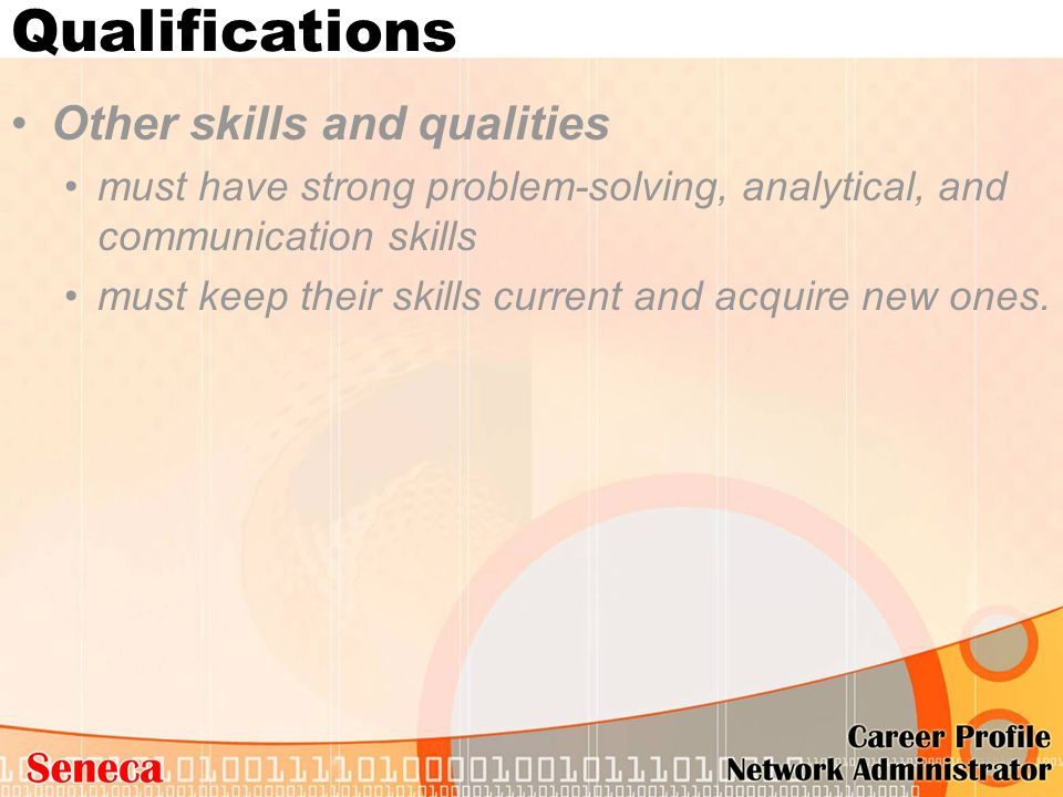 Qualifications Other skills and qualities must have strong problem-solving, analytical, and communication skills must keep their skills current and ac