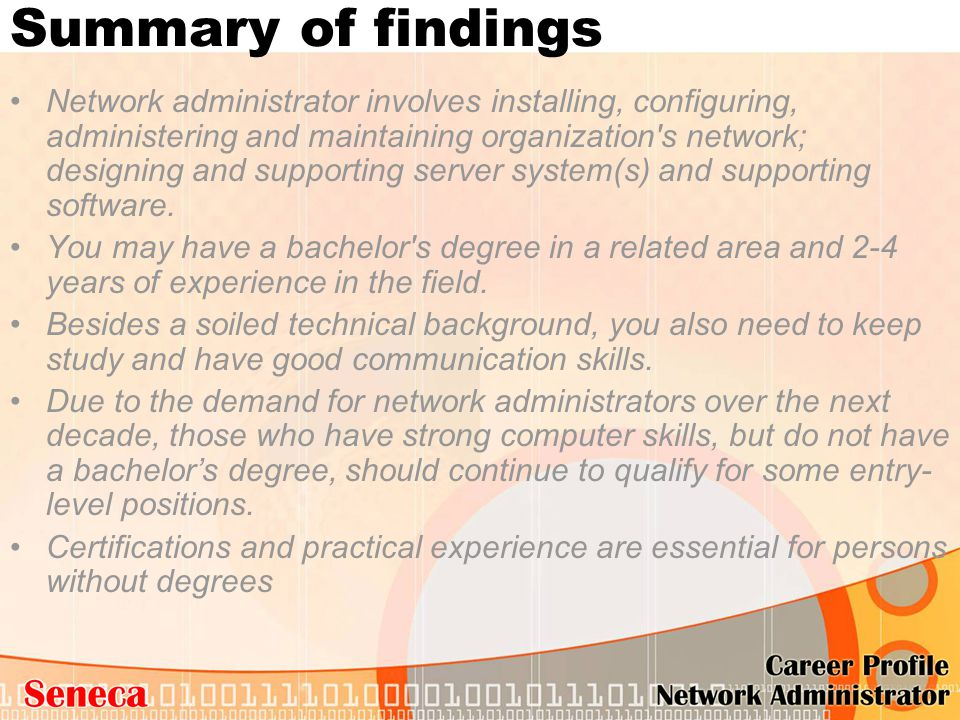 Summary of findings Network administrator involves installing, configuring, administering and maintaining organization's network; designing and suppor