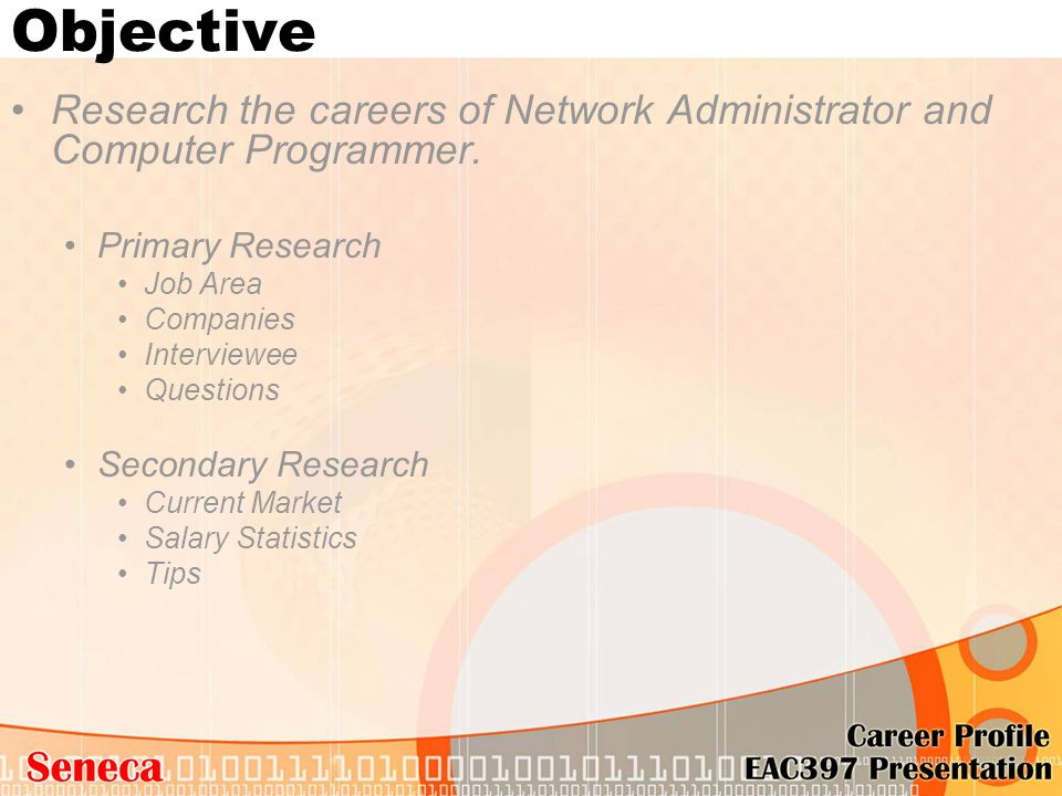 Objective Research the careers of Network Administrator and Computer Programmer. Primary Research Job Area Companies Interviewee Questions Secondary R