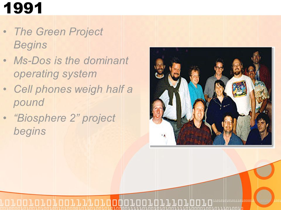"""1991 The Green Project Begins Ms-Dos is the dominant operating system Cell phones weigh half a pound """"Biosphere 2"""" project begins"""