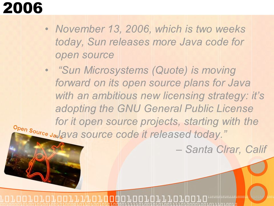 """2006 November 13, 2006, which is two weeks today, Sun releases more Java code for open source """"Sun Microsystems (Quote) is moving forward on its open"""