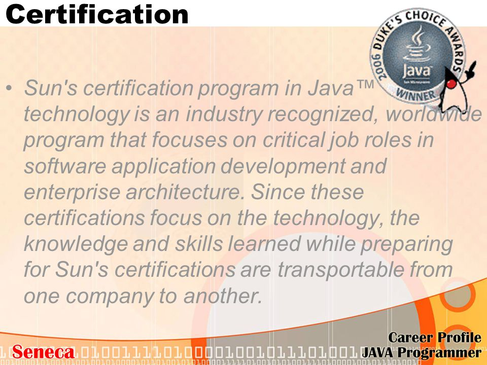 Sun's certification program in Java™ technology is an industry recognized, worldwide program that focuses on critical job roles in software applicatio