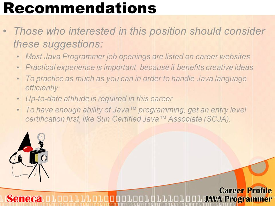 Recommendations Those who interested in this position should consider these suggestions: Most Java Programmer job openings are listed on career websit
