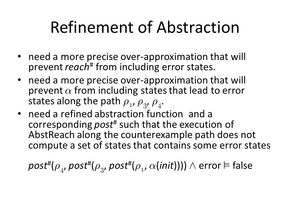 Refinement of Abstraction need a more precise over-approximation that will prevent reach # from including error states.