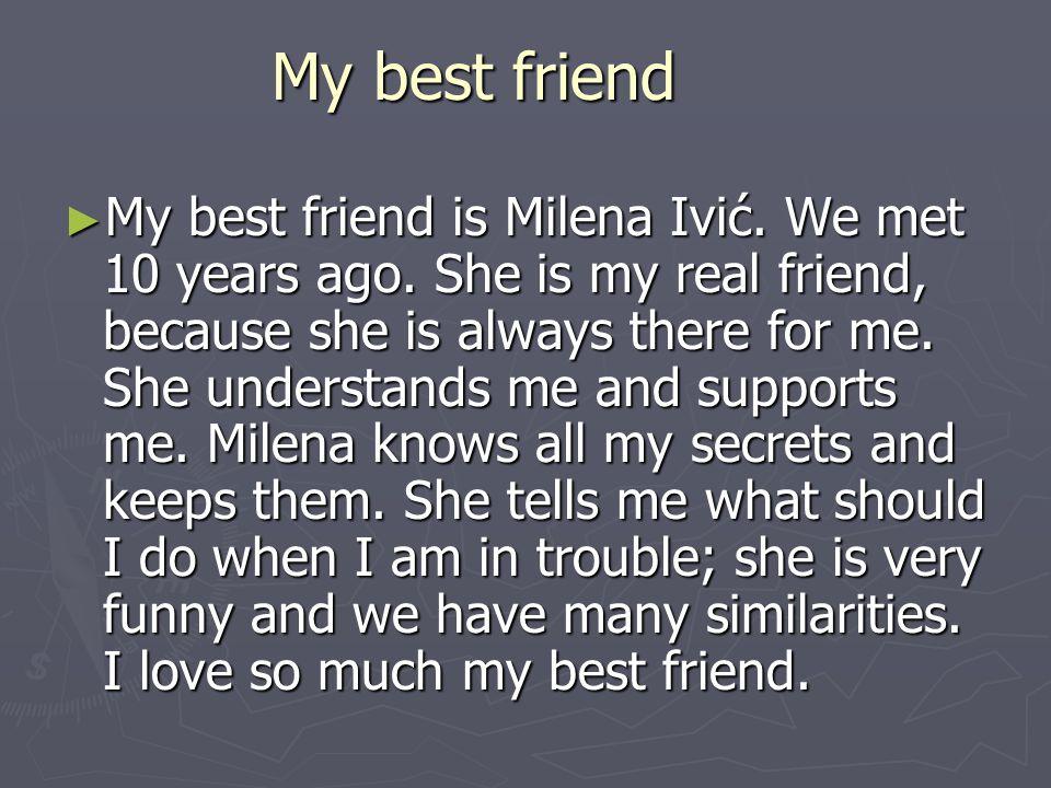 My best friend ► My best friend is Milena Ivić. We met 10 years ago.