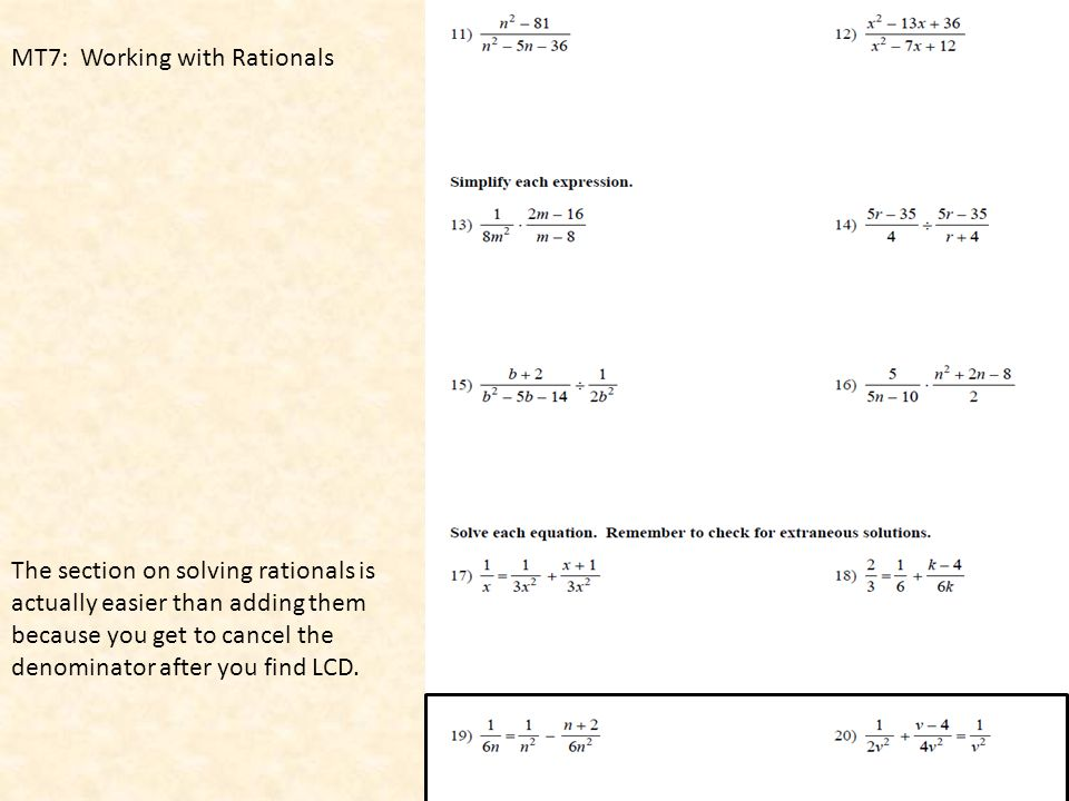 MT7: Working with Rationals The section on solving rationals is actually easier than adding them because you get to cancel the denominator after you find LCD.