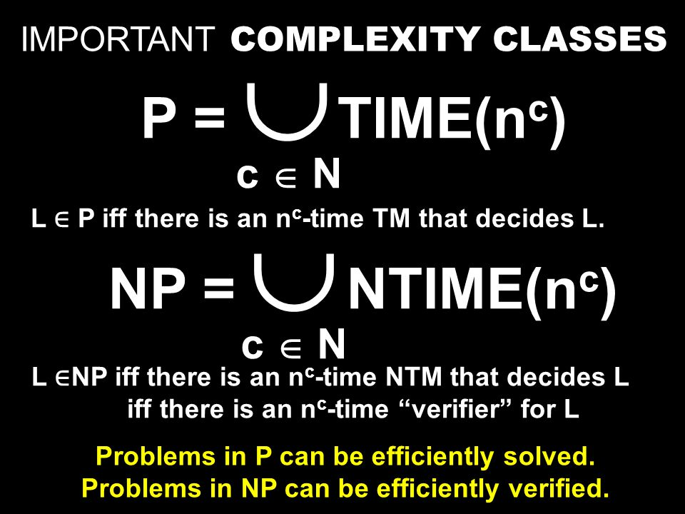 P = TIME(n c )  c  N IMPORTANT COMPLEXITY CLASSES Problems in P can be efficiently solved.