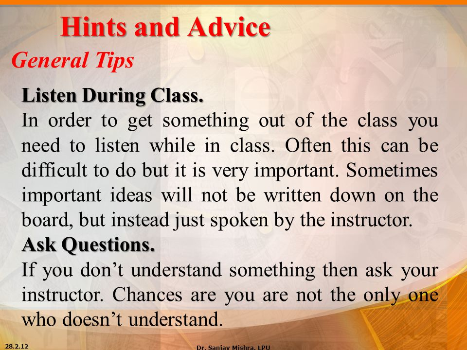 Hints and Advice General Tips Listen During Class. In order to get something out of the class you need to listen while in class. Often this can be dif