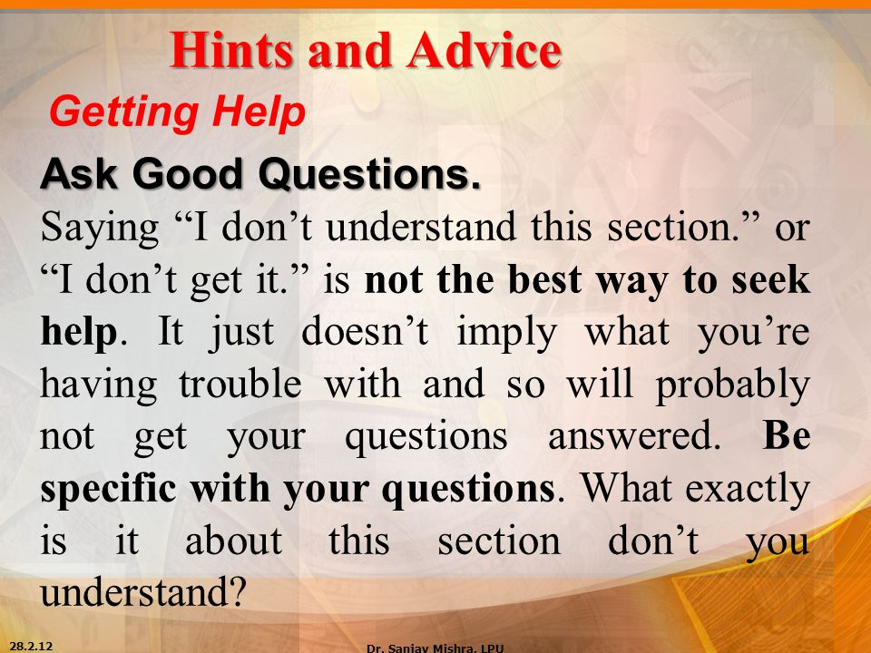 """Hints and Advice Getting Help Ask Good Questions. Saying """"I don't understand this section."""" or """"I don't get it."""" is not the best way to seek help. It"""