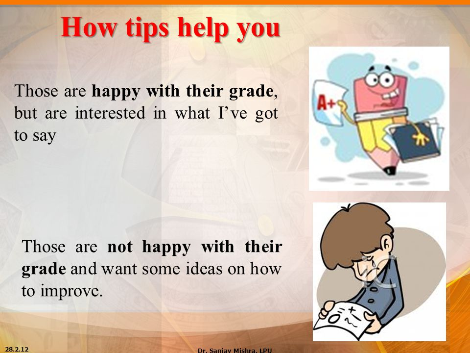 How tips help you Those are happy with their grade, but are interested in what I've got to say Those are not happy with their grade and want some idea