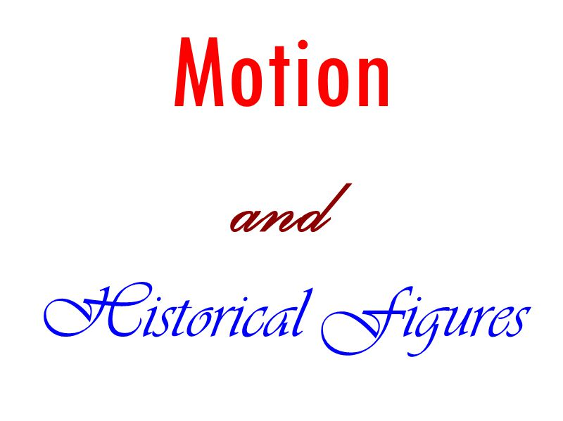 Motion and Historical Figures