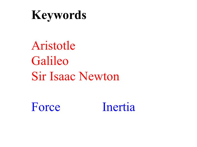 Keywords Aristotle Galileo Sir Isaac Newton ForceInertia