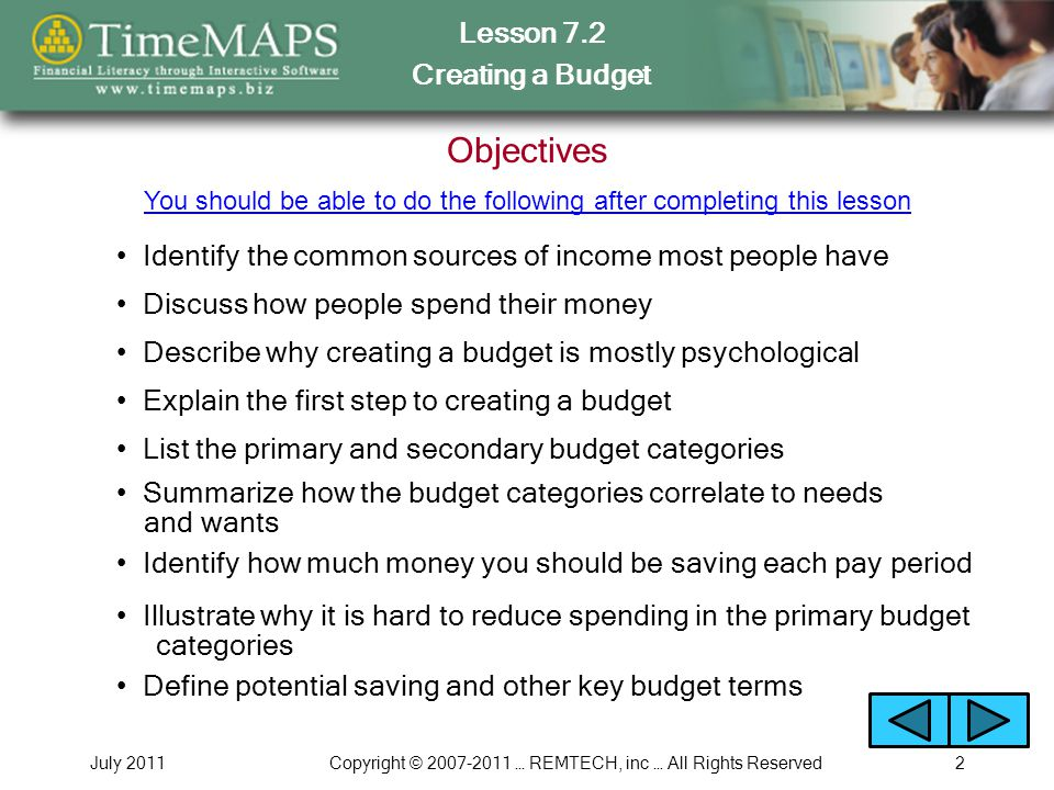 Lesson 7.2 Creating a Budget July 2011Copyright © 2007-2011 … REMTECH, inc … All Rights Reserved3 7.2.1 – Why Create a Budget.