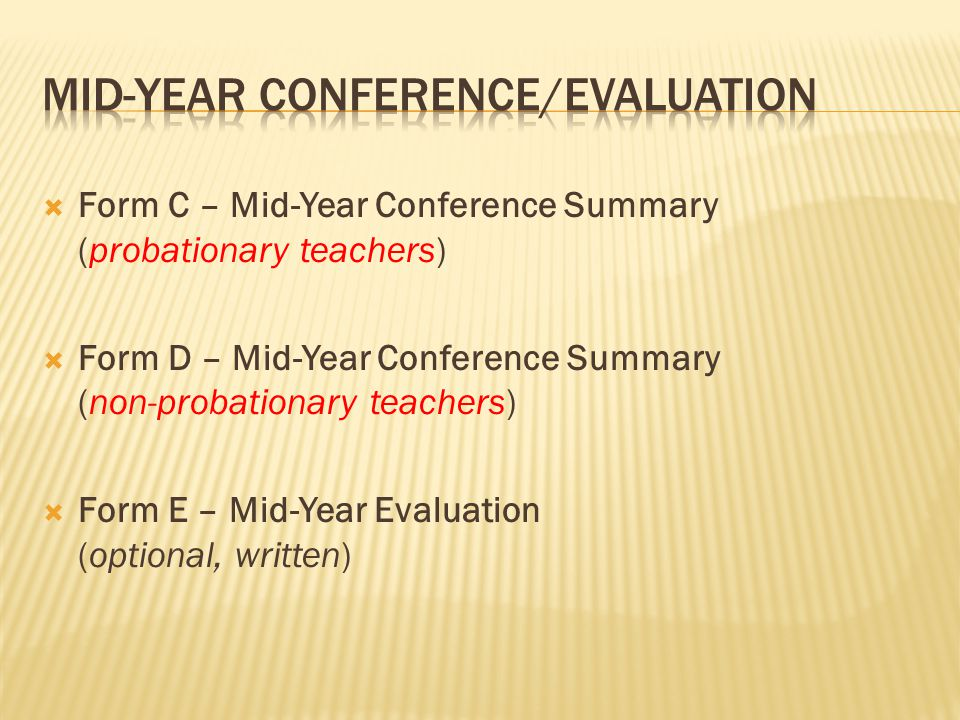  Form C – Mid-Year Conference Summary (probationary teachers)  Form D – Mid-Year Conference Summary (non-probationary teachers)  Form E – Mid-Year Evaluation (optional, written)