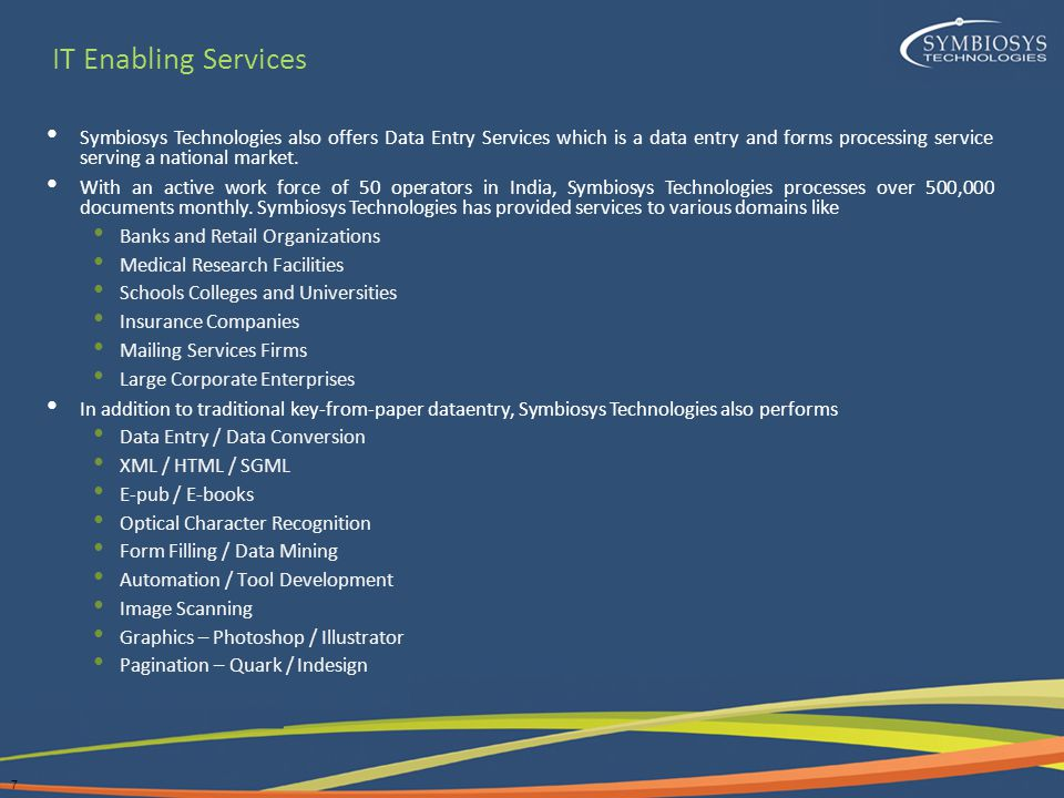 7 IT Enabling Services Symbiosys Technologies also offers Data Entry Services which is a data entry and forms processing service serving a national market.