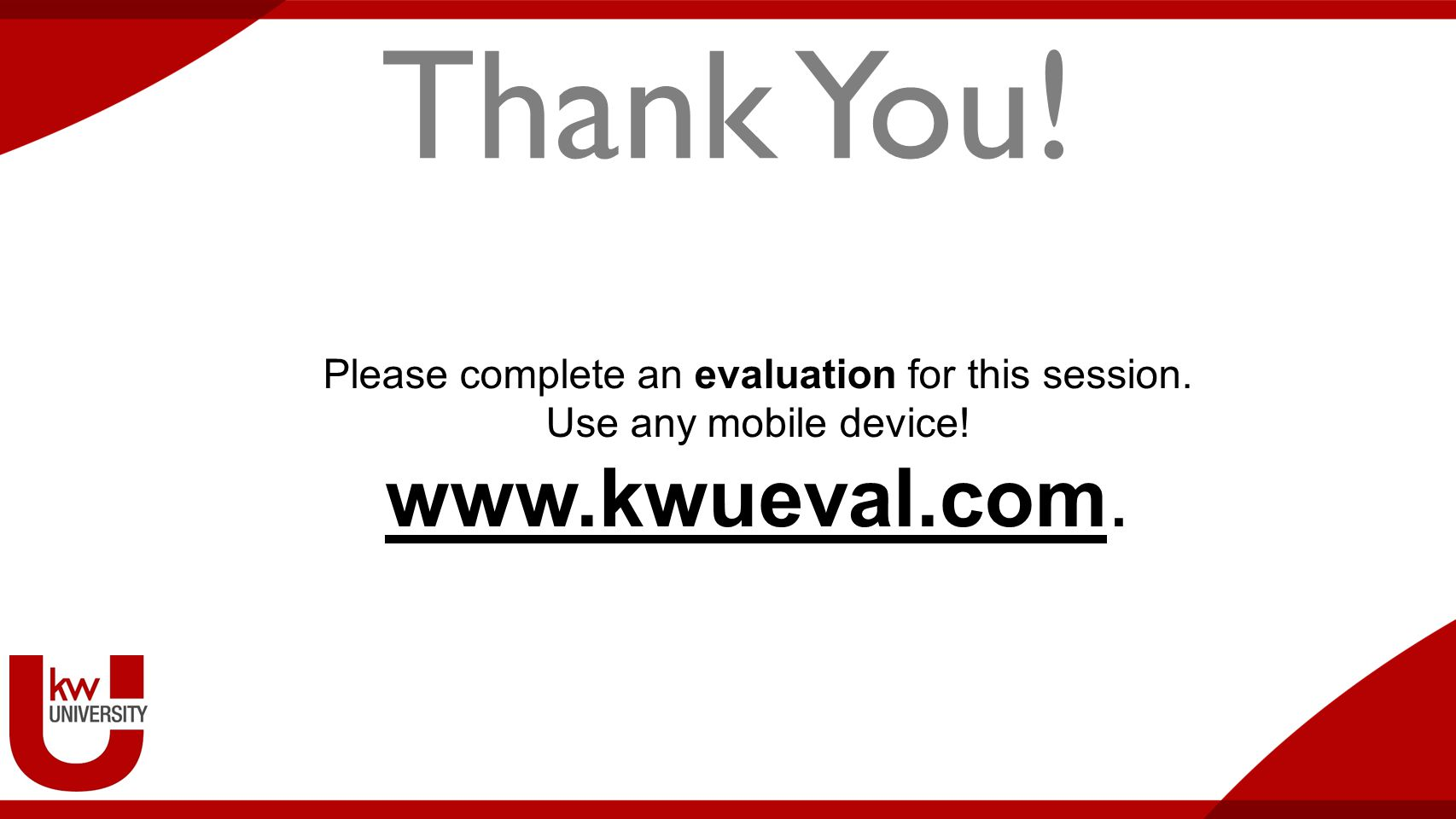 Thank You! Please complete an evaluation for this session. Use any mobile device! www.kwueval.com.
