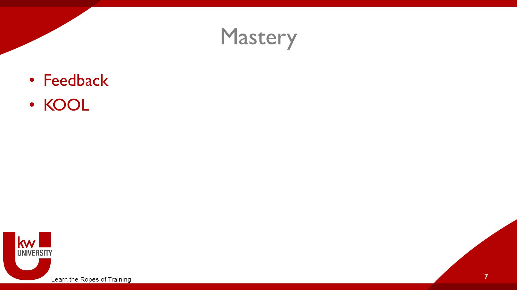 Mastery Feedback KOOL 7 Learn the Ropes of Training