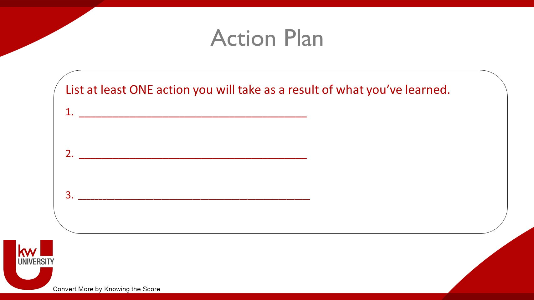 Action Plan List at least ONE action you will take as a result of what you've learned. 1. _________________________________________ 2. _______________