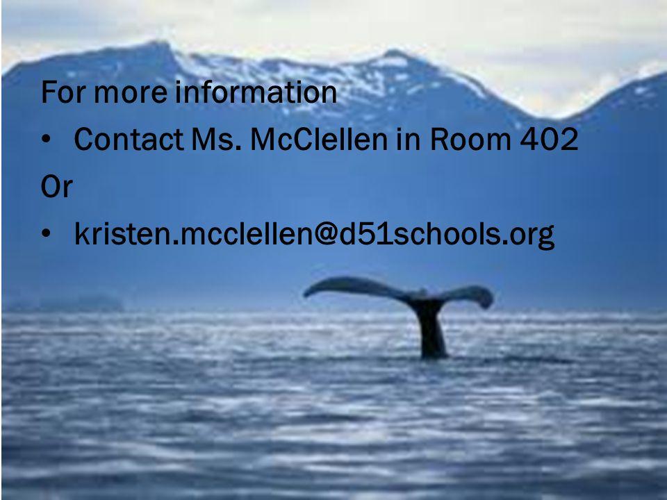 For more information Contact Ms. McClellen in Room 402 Or kristen.mcclellen@d51schools.org