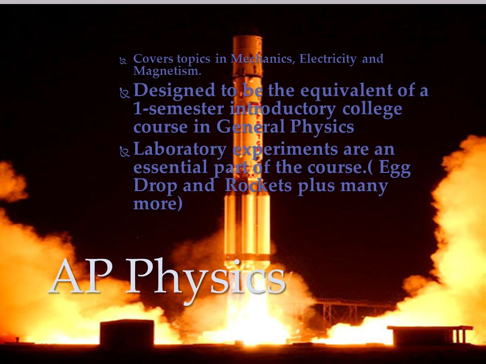  Covers topics in Mechanics, Electricity and Magnetism.  Designed to be the equivalent of a 1-semester introductory college course in General Physic
