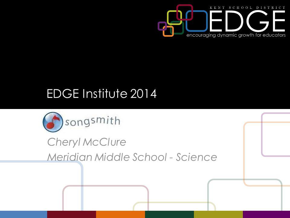 EDGE Institute 2014 SongSmith Cheryl McClure Meridian Middle School - Science