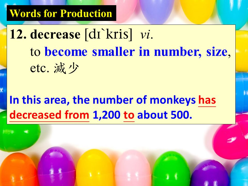 Words for Production 12. decrease  vi. to become smaller in number, size, etc.