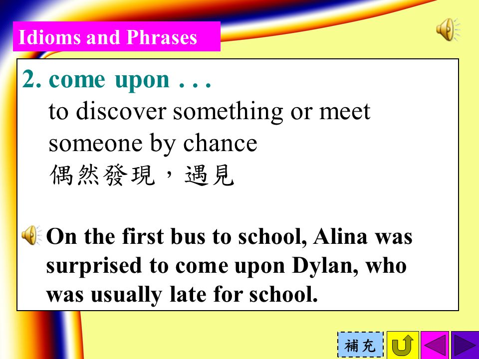 Idioms and Phrases 2. come upon...
