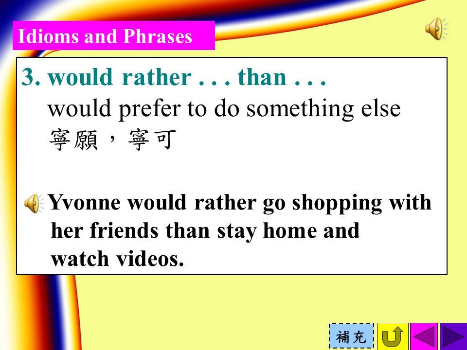 Idioms and Phrases 3. would rather... than...