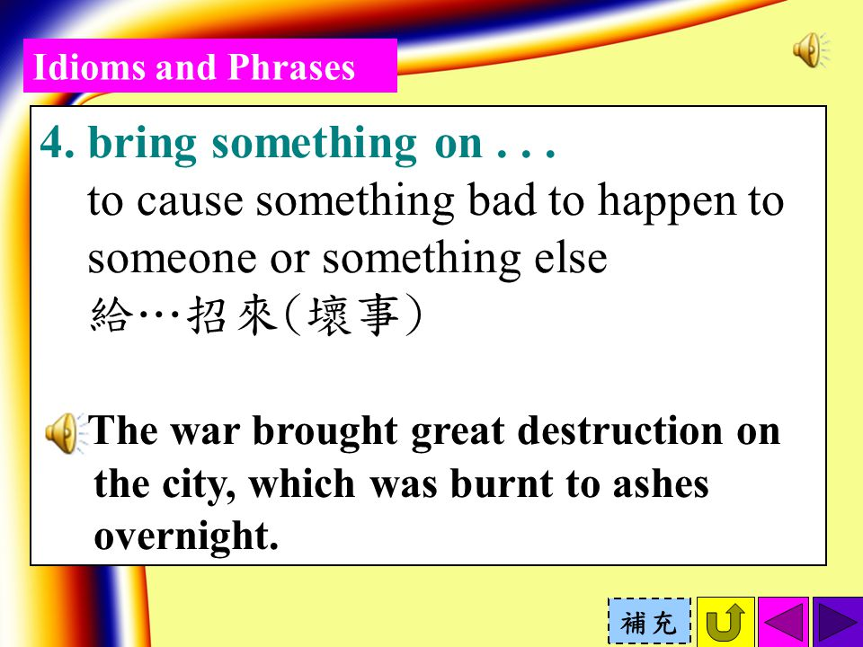 Idioms and Phrases 4. bring something on...